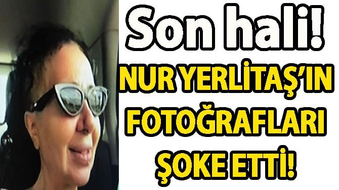 NUR YERLİTAŞ'IN FOTOĞRAFLARI ŞOKE ETTİ!