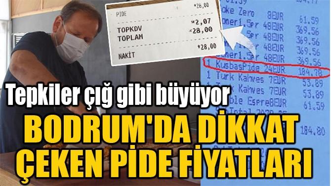 BODRUM'DA DİKKAT  ÇEKEN PİDE FİYATLARI