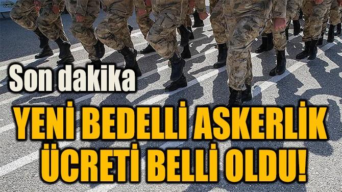 YENİ BEDELLİ ASKERLİK  ÜCRETİ BELLİ OLDU!