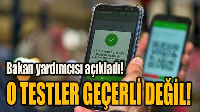 O TESTLER GEÇERLİ DEĞİL!