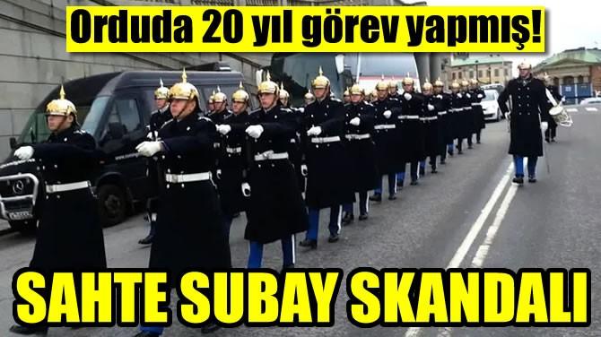 SAHTE SUBAY SKANDALI