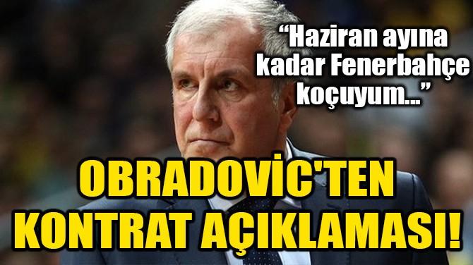OBRADOVİC'TEN KONTRAT AÇIKLAMASI!