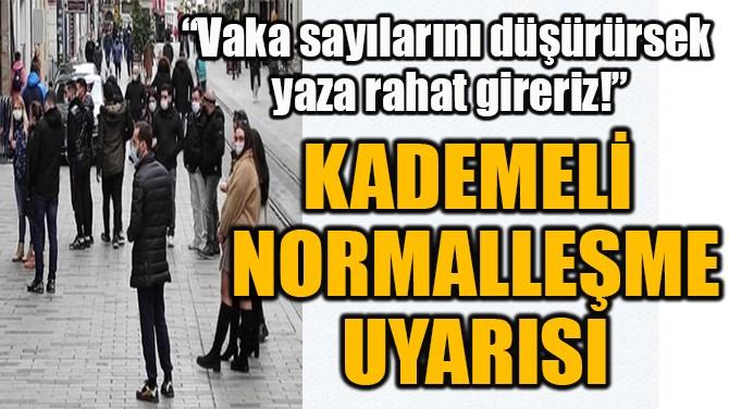 KADEMELİ NORMALLEŞME  UYARISI!