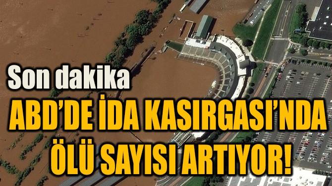 ABD'DE İDA KASIRGASI'NDA  ÖLÜ SAYISI ARTIYOR!