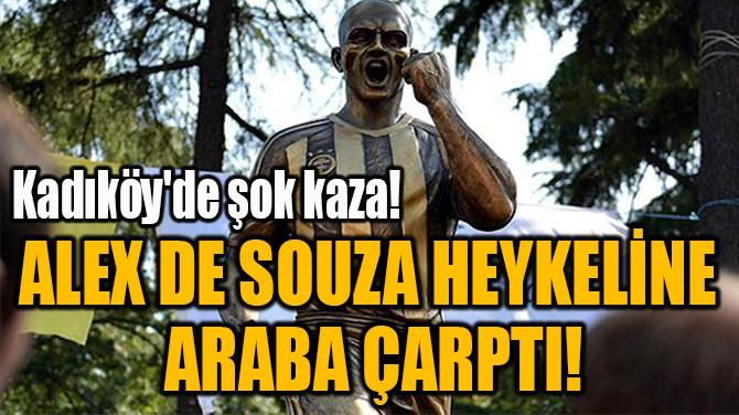 ALEX DE SOUZA HEYKELİNE  ARABA ÇARPTI!