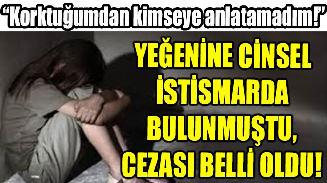 """""""KORKTUĞUMDAN  KİMSEYE  ANLATAMADIM!"""""""