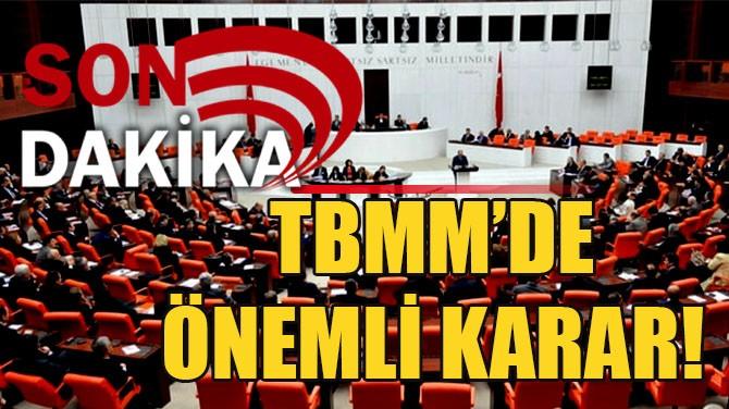 SON DAKİKA! TBMM'DE ÖNEMLİ KARAR!