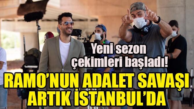 RAMO'NUN ADALET SAVAŞI ARTIK İSTANBUL'DA!