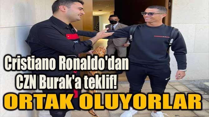 CRİSTİANO RONALDO'DAN CZN BURAK'A TEKLİF!