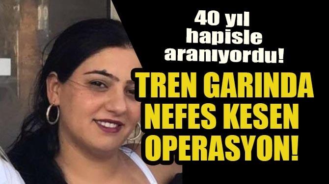 40 YIL HAPİSLE ARANIYORDU! TREN GARINDA NEFES KESEN OPERASYON!
