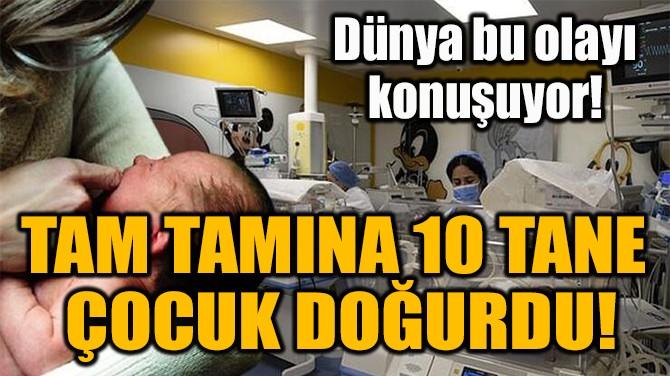 TAM TAMINA 10 TANE  ÇOCUK DOĞURDU!