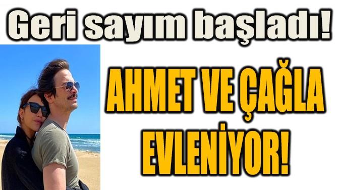 AHMET VE ÇAĞLA EVLENİYOR!