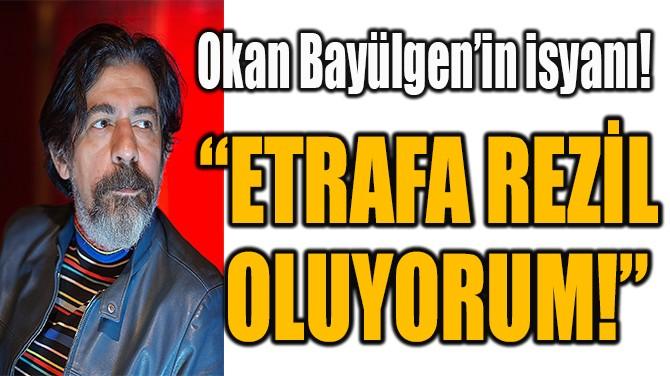 """""""ETRAFA REZİL  OLUYORUM!"""""""