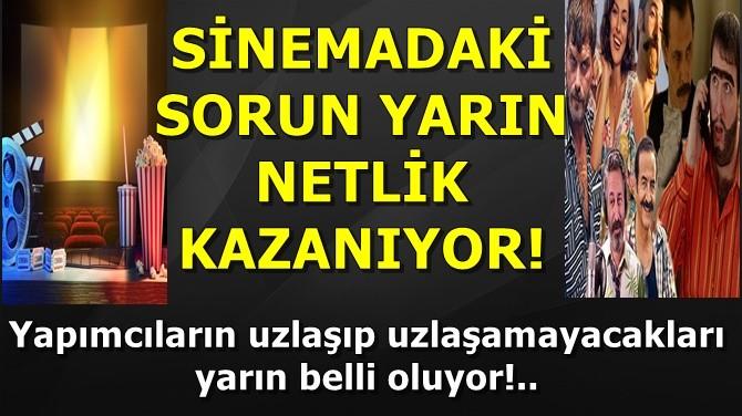 SİNEMADAKİ SORUN YARIN NETLİK KAZANIYOR!..