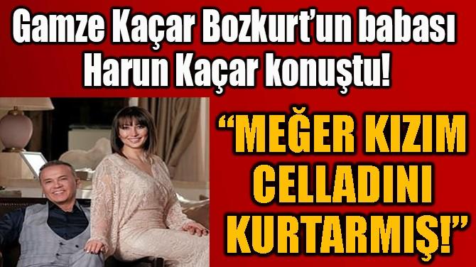 """""""MEĞER KIZIM  CELLADINI  KURTARMIŞ!"""""""
