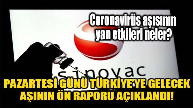 PAZARTESİ GÜNÜ TÜRKİYE'YE GELECEK AŞININ ÖN RAPORU AÇIKLANDI!