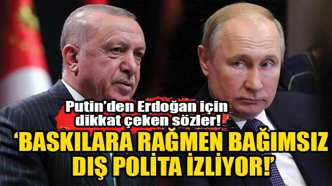 BASKILARA RAĞMEN BAĞIMSIZ DIŞ POLİTA İZLİYOR!
