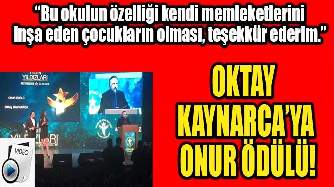 OKTAY KAYNARCA'YA ONUR ÖDÜLÜ!