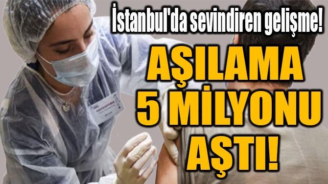 AŞILAMA 5 MİLYONU AŞTI!