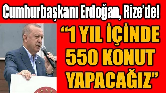 """""""1 YIL İÇİNDE  550 KONUT  YAPACAĞIZ"""""""