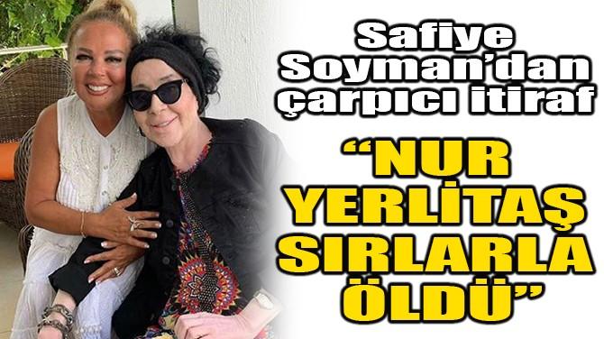 """""""NUR YERLİTAŞ SIRLARLA ÖLDÜ"""""""
