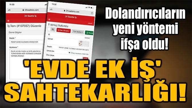 'EVDE EK İŞ'  SAHTEKARLIĞI!