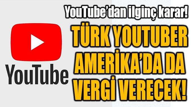 TÜRK YOUTUBER  AMERİKA'DA DA  VERGİ VERECEK!