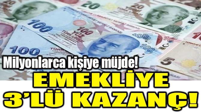 EMEKLİYE 3'LÜ KAZANÇ!