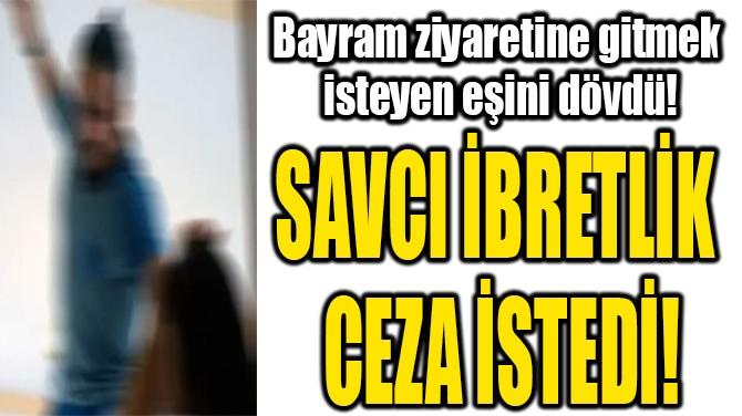 SAVCI İBRETLİK  CEZA İSTEDİ!