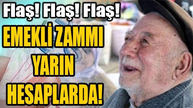 EMEKLİ ZAMMI YARIN HESAPLARDA!