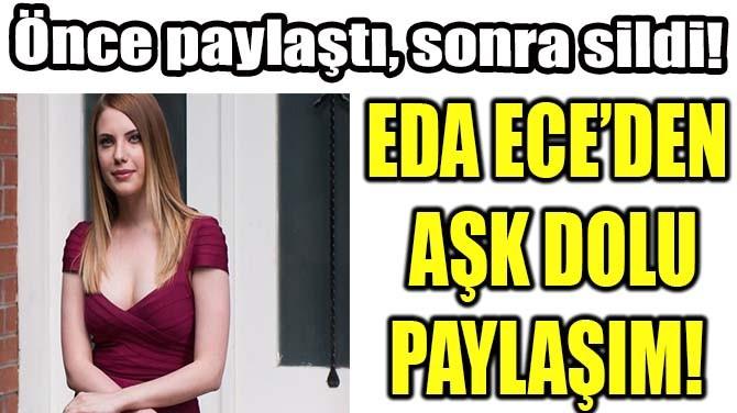 EDA ECE'DEN AŞK DOLU PAYLAŞIM!