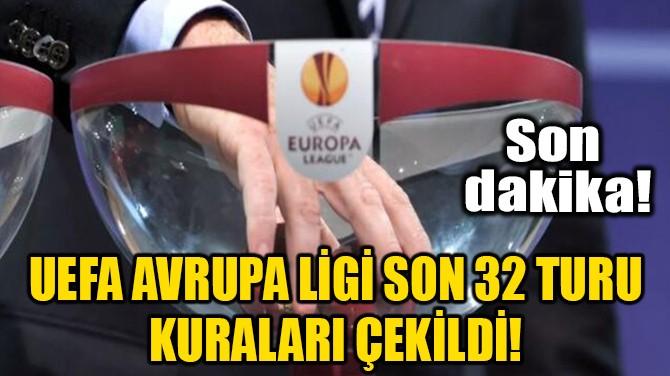 UEFA AVRUPA LİGİ SON 32 TURU KURALARI ÇEKİLDİ!