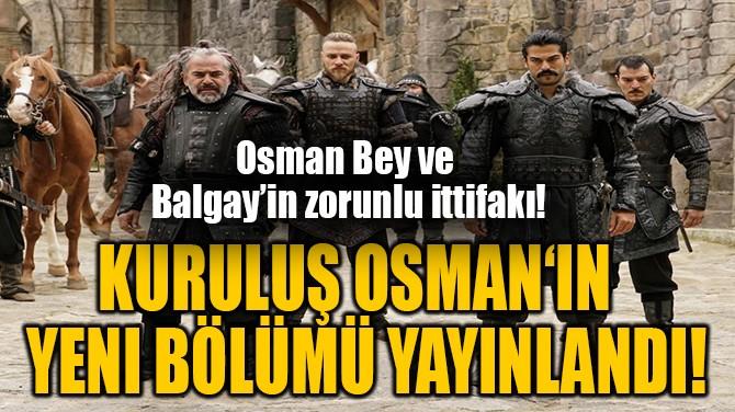KURULUŞ OSMAN 'IN MERAKLA  BEKLENEN YENI BÖLÜMÜ YAYINLANDI!