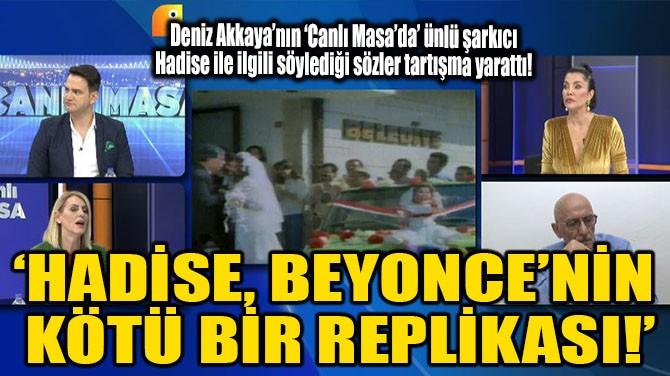 'HADİSE, BEYONCE'NİN KÖTÜ BİR REPLİKASI!'