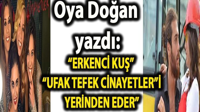 """OYA DOĞAN YAZDI: """"MÜSLÜM'Ü ÇOK MERAK EDİYORUM"""""""