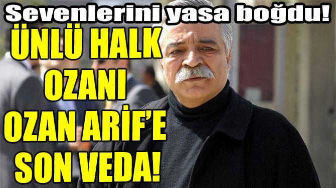 OZAN ARİF'İN CENAZE TÖRENİNDE İZDİHAM YAŞANDI!