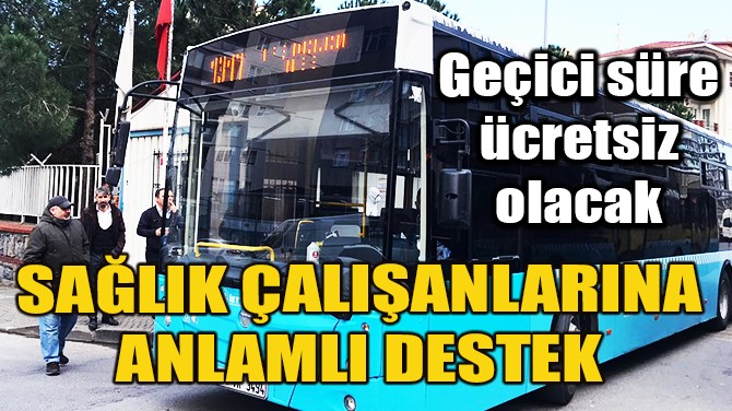 İSTANBUL'DA ÖZEL HALK OTOBÜSLERİ SAĞLIK ÇALIŞANLARINA BEDAVA