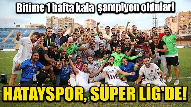 HATAYSPOR, SÜPER LİG'DE!