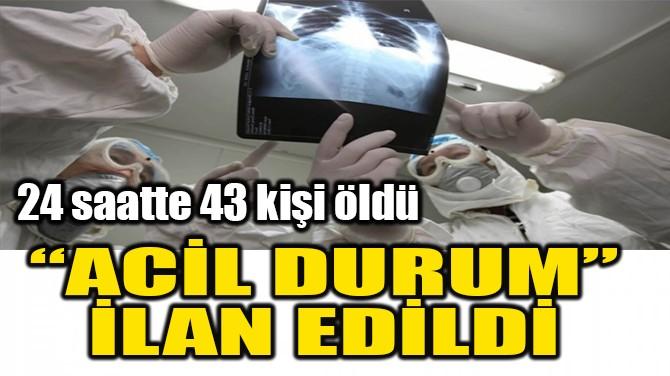 """ACİL DURUM""  İLAN EDİLDİ"