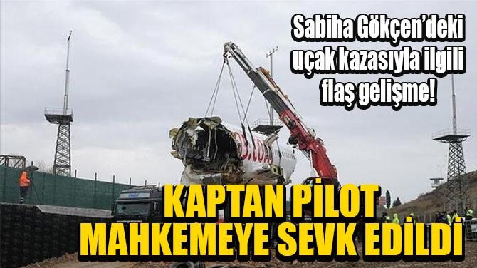 SABİHA GÖKÇEN'DEKİ KAZAYLA İLGİLİ FLAŞ GELİŞME!