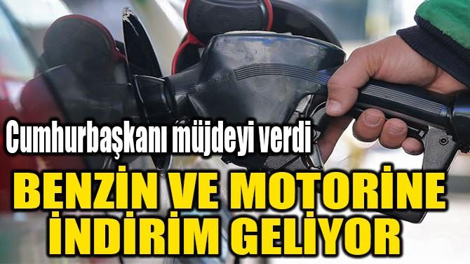 BENZİN VE MOTORİNE İNDİRİM GELİYOR
