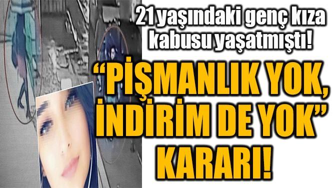 """""""PİŞMANLIK YOK, İNDİRİM DE YOK"""" KARARI!"""