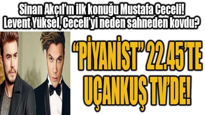 PİYANİST 22.45'TE UÇANKUŞ TV'DE!