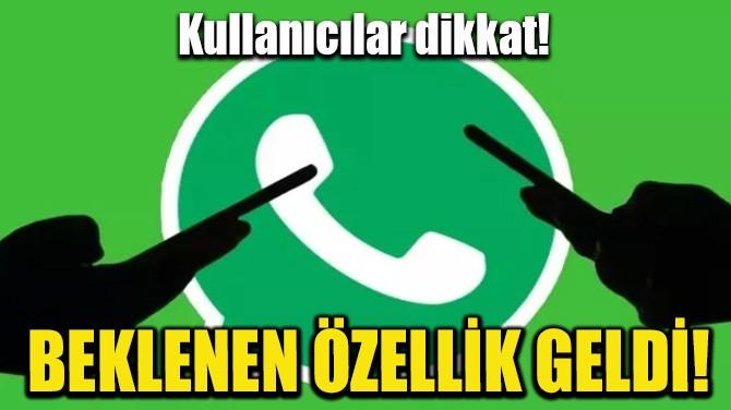 WHATSAPP'A BEKLENEN ÖZELLİK GELDİ!
