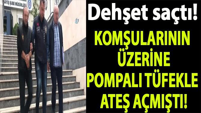 KARIMI GÖZLÜYORSUNUZ DEDİ, POMPALI TÜFEKLE DEHŞET SAÇTI!
