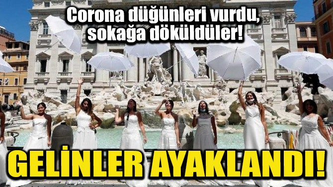 GELİNLER AYAKLANDI!