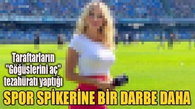 SPOR SPİKERİNE BİR DARBE DAHA