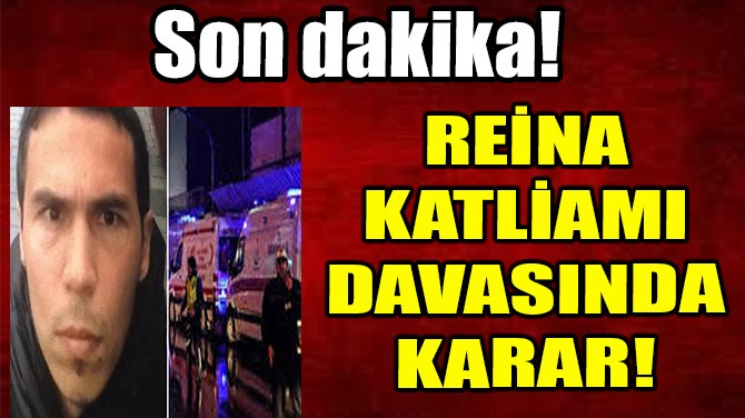 REİNA KATLİAMI DAVASINDA KARAR!