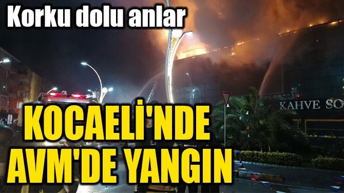 KOCAELİ'NDE  AVM'DE YANGIN