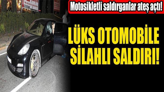LÜKS OTOMOBİLE SİLAHLI SALDIRI!